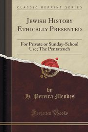 Jewish History Ethically Presented, Mendes H. Pereira