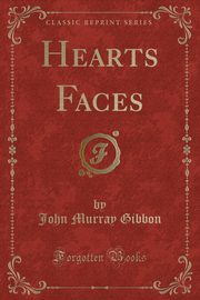 Hearts Faces (Classic Reprint), Gibbon John Murray