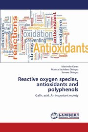 Reactive Oxygen Species, Antioxidants and Polyphenols, Karan Maninder