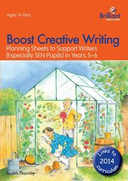 Boost Creative Writing-Planning Sheets to Support Writers (Especially Sen Pupils) in Years 5-6, Thornby Judith