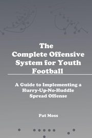 The Complete Offensive System for Youth Football, Moss Pat