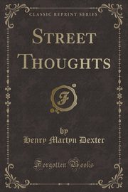 Street Thoughts (Classic Reprint), Dexter Henry Martyn