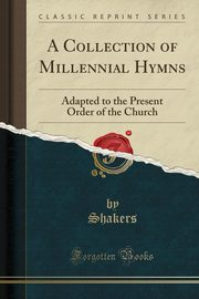 A Collection of Millennial Hymns, Shakers Shakers