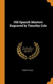 Old Spanish Masters Engraved by Timothy Cole, Cole Timothy