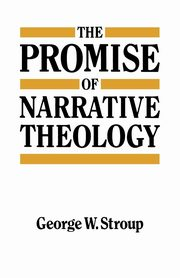 The Promise of Narrative Theology, Stroup George W.