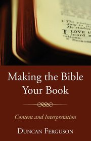 Making the Bible Your Book, Ferguson Duncan S.