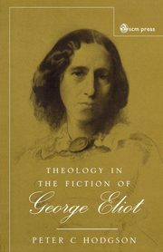 Theology in the Fiction of George Eliot, Hodgson Peter C.