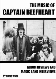 The Music of Captain Beefheart, wade chris