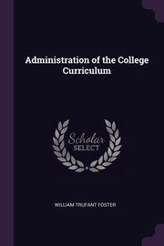 Administration of the College Curriculum, Foster William Trufant