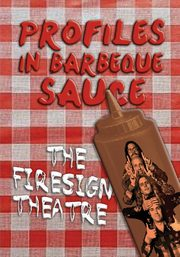 PROFILES IN BARBEQUE SAUCE The Psychedelic Firesign Theatre On Stage - 1967-1972, Theatre The Firesign