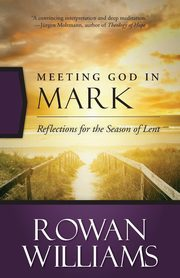 Meeting God in Mark, Williams Rowan
