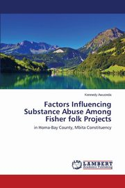 Factors Influencing Substance Abuse Among Fisher folk Projects, Awuonda Kennedy