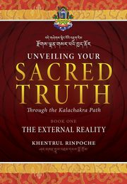 Unveiling Your Sacred Truth through the Kalachakra Path, Book One, Shar Khentrul Jamphel Lodrö