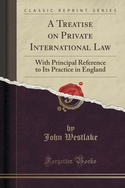 A Treatise on Private International Law, Westlake John