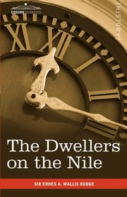 The Dwellers on the Nile, Wallis Budge Ernest A.