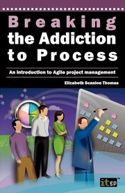 Breaking the Addiction to Process, It Governance