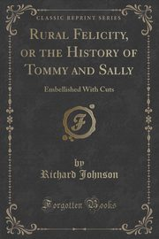 Rural Felicity, or the History of Tommy and Sally, Johnson Richard