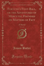 Fortune's Foot-Ball, or the Adventures of Mercutio, Founded on Matters of Fact, Vol. 2 of 2, Butler James