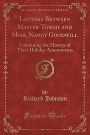 Letters Between Master Tommy and Miss. Nancy Goodwill, Johnson Richard