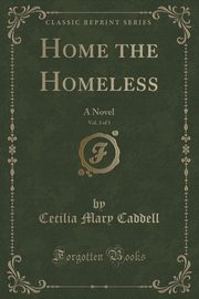 Home the Homeless, Vol. 3 of 3, Caddell Cecilia Mary