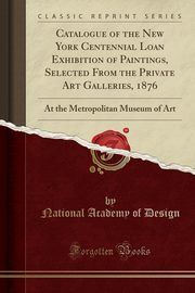 Catalogue of the New York Centennial Loan Exhibition of Paintings, Selected From the Private Art Galleries, 1876, Design National Academy of