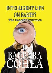Intelligent Life on Earth? the Search Continues, Cohea Barbara