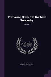 Traits and Stories of the Irish Peasantry; Volume 2, Carleton William