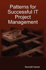 Patterns for Successful IT Project Management, Daniel Kenneth