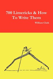 700 Limericks & How to Write Them, Clark William