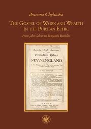 The Gospel of Work and Wealth in the Puritan Ethic, Chylińska Bożenna