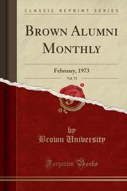 Brown Alumni Monthly, Vol. 73, University Brown