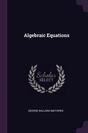 Algebraic Equations, Mathews George Ballard