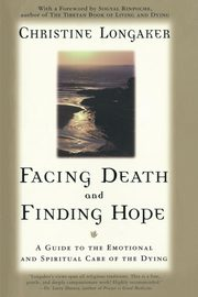 ksiazka tytuł: Facing Death and Finding Hope autor: Longaker Christine