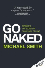 Go Naked - Revealing the Secrets of Successful Selling, Smith Michael