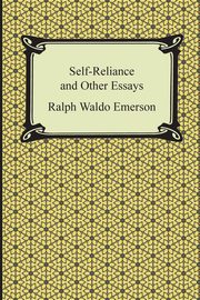 Self-Reliance and Other Essays, Emerson Ralph Waldo