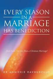 Every Season in a Marriage has Benediction, Ravhudzulo Dr Anniekie