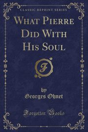 What Pierre Did With His Soul (Classic Reprint), Ohnet Georges