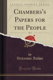 Chambers's Papers for the People, Vol. 1 (Classic Reprint), Author Unknown