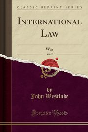 International Law, Vol. 2, Westlake John