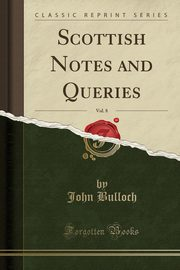 Scottish Notes and Queries, Vol. 8 (Classic Reprint), Bulloch John