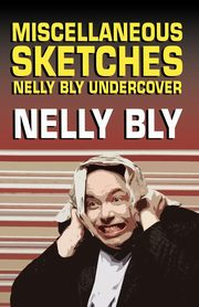 Miscellanous Sketches, Bly Nelly