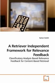 A Retriever Independent Framework for             Relevance Feedback, Zutshi Samar