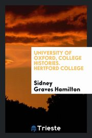 University of Oxford, College Histories. Hertford College, Hamilton Sidney Graves
