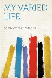 My Varied Life, Philips F. C. (Francis Charles)
