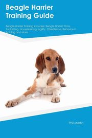Beagle Harrier Training Guide Beagle Harrier Training Includes, Kelly Paul