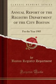 Annual Report of the Registry Department of the City Boston, Department Boston Registry