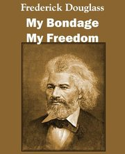 My Bondage and My Freedom, Douglass Frederick