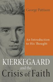 Kierkegaard and the Crisis of Faith, Pattison George