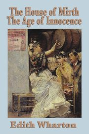 The House of Mirth & the Age of Innocence, Wharton Edith