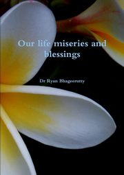 Our life miseries and blessings, Bhageerutty Dr Ryan